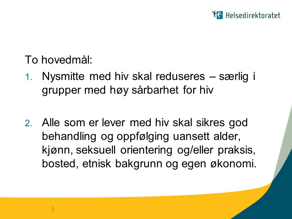To hovedmål: Nysmitte med hiv skal reduseres – særlig i grupper med høy sårbarhet for hiv.