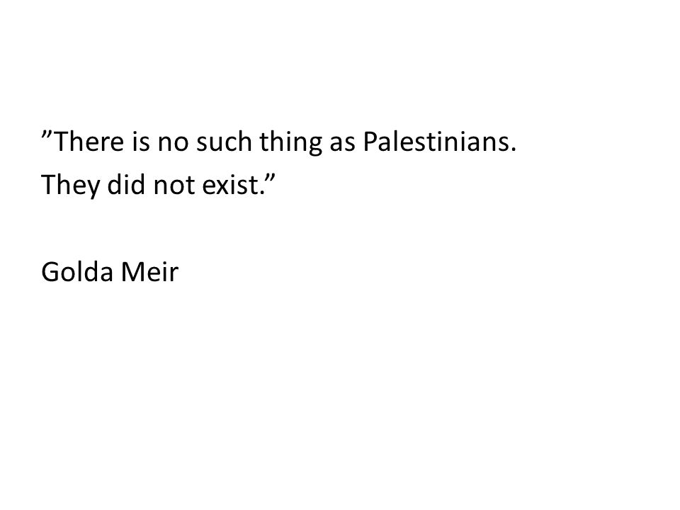 There is no such thing as Palestinians. They did not exist.