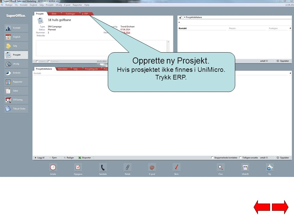 Hvis prosjektet ikke finnes i UniMicro. Trykk ERP.