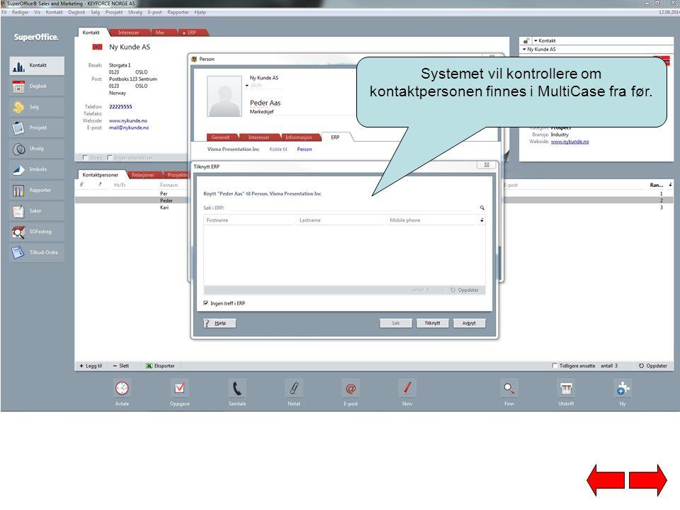 Systemet vil kontrollere om kontaktpersonen finnes i MultiCase fra før.