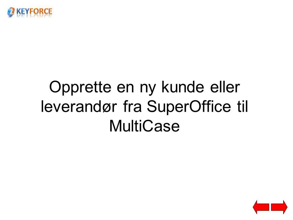 Opprette en ny kunde eller leverandør fra SuperOffice til MultiCase