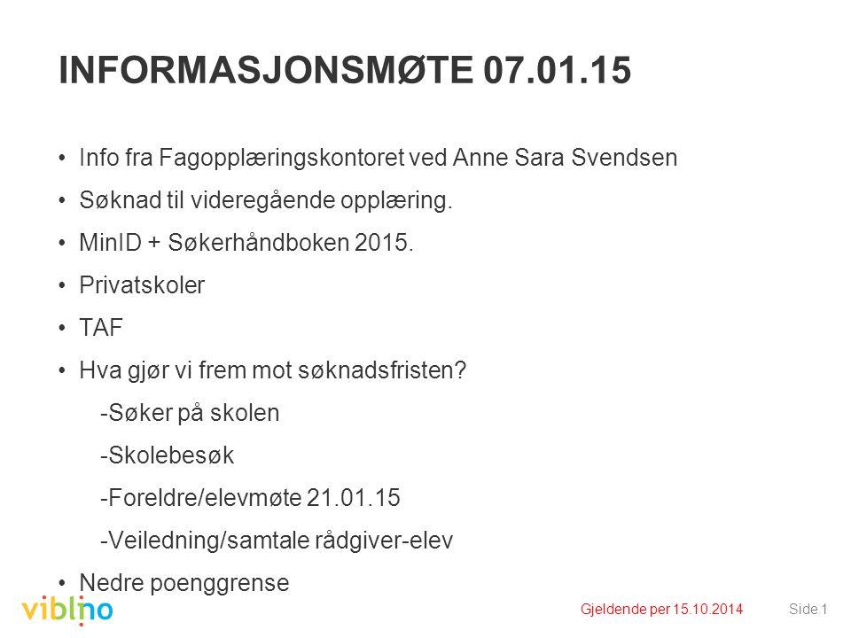 INFORMASJONSMØTE 07.01.15 Info fra Fagopplæringskontoret ved Anne Sara Svendsen. Søknad til videregående opplæring.