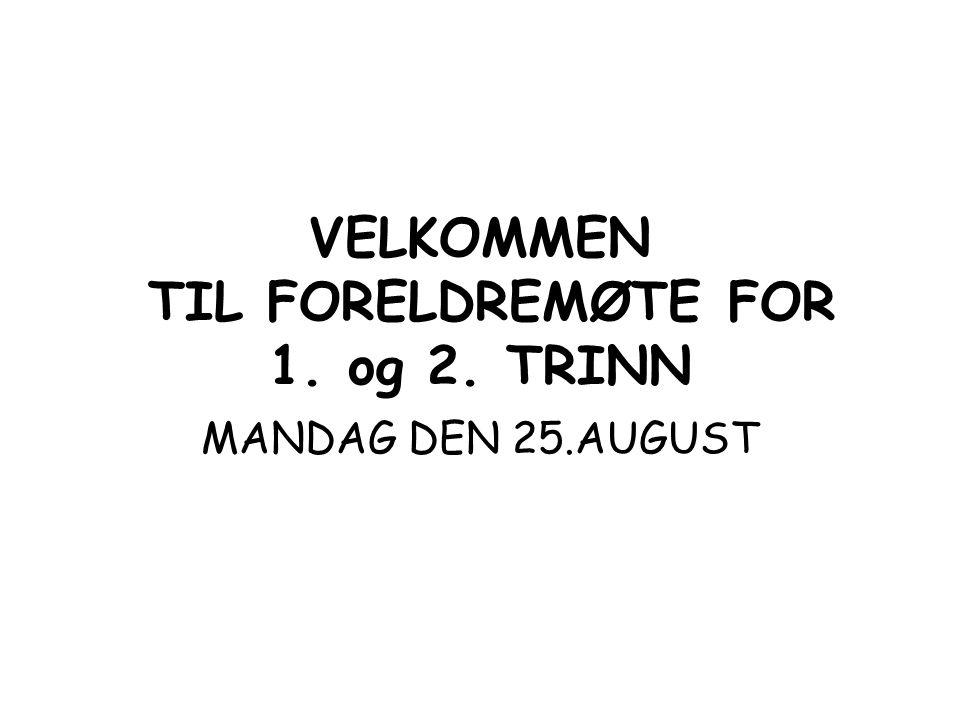 VELKOMMEN TIL FORELDREMØTE FOR 1. og 2. TRINN