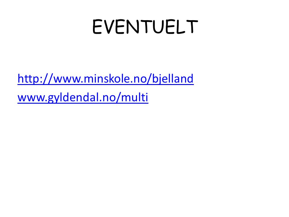 EVENTUELT http://www.minskole.no/bjelland www.gyldendal.no/multi