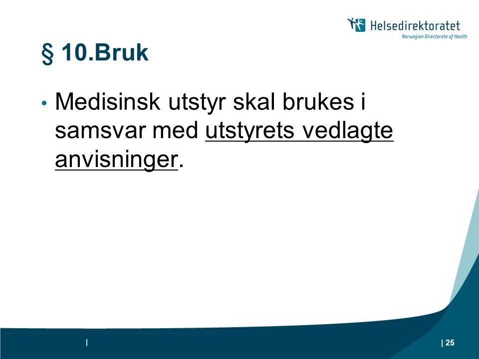 § 10.Bruk Medisinsk utstyr skal brukes i samsvar med utstyrets vedlagte anvisninger. |