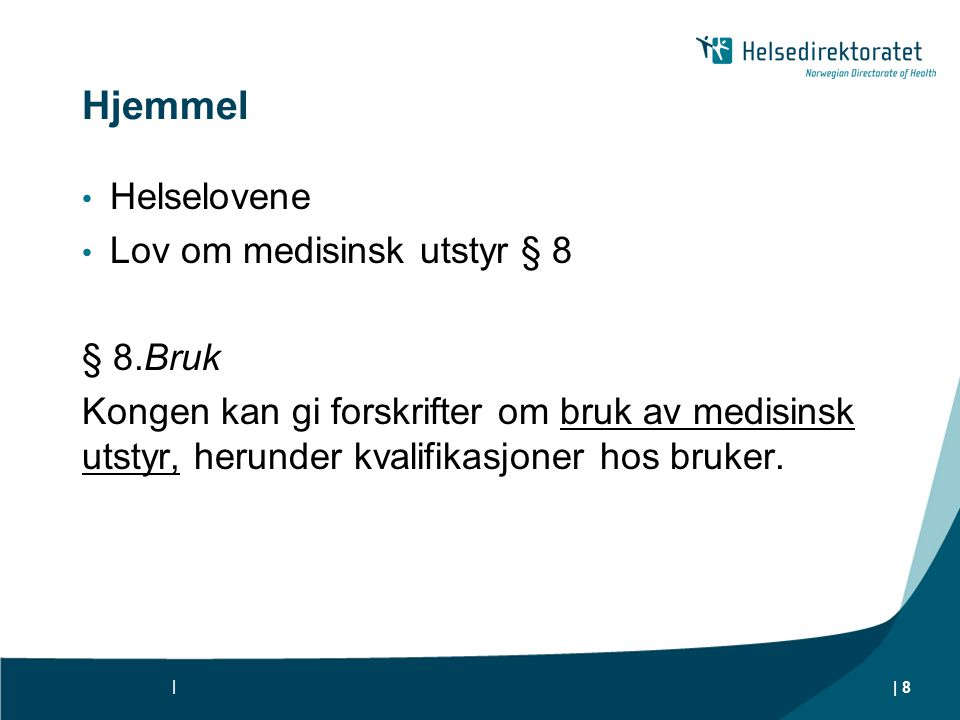 Hjemmel Helselovene Lov om medisinsk utstyr § 8 § 8.Bruk