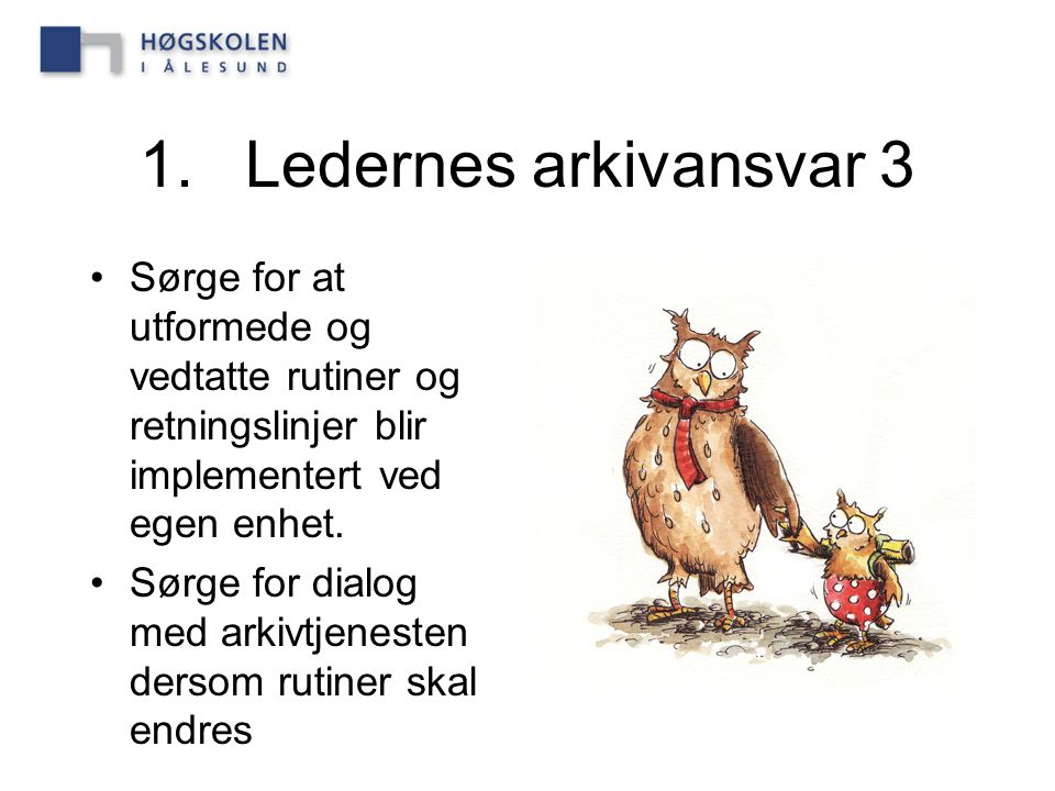 1. Ledernes arkivansvar 3 Sørge for at utformede og vedtatte rutiner og retningslinjer blir implementert ved egen enhet.