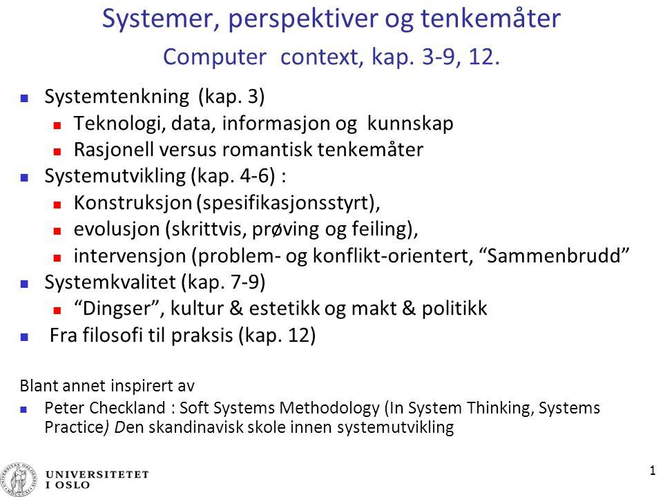 Systemer, perspektiver og tenkemåter Computer context, kap. 3-9, 12.