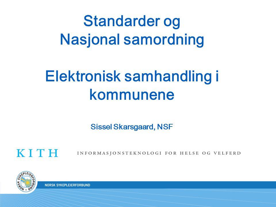 Standarder og Nasjonal samordning Elektronisk samhandling i kommunene Sissel Skarsgaard, NSF