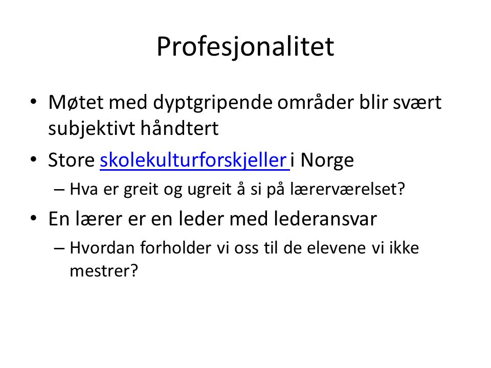 Profesjonalitet Møtet med dyptgripende områder blir svært subjektivt håndtert. Store skolekulturforskjeller i Norge.
