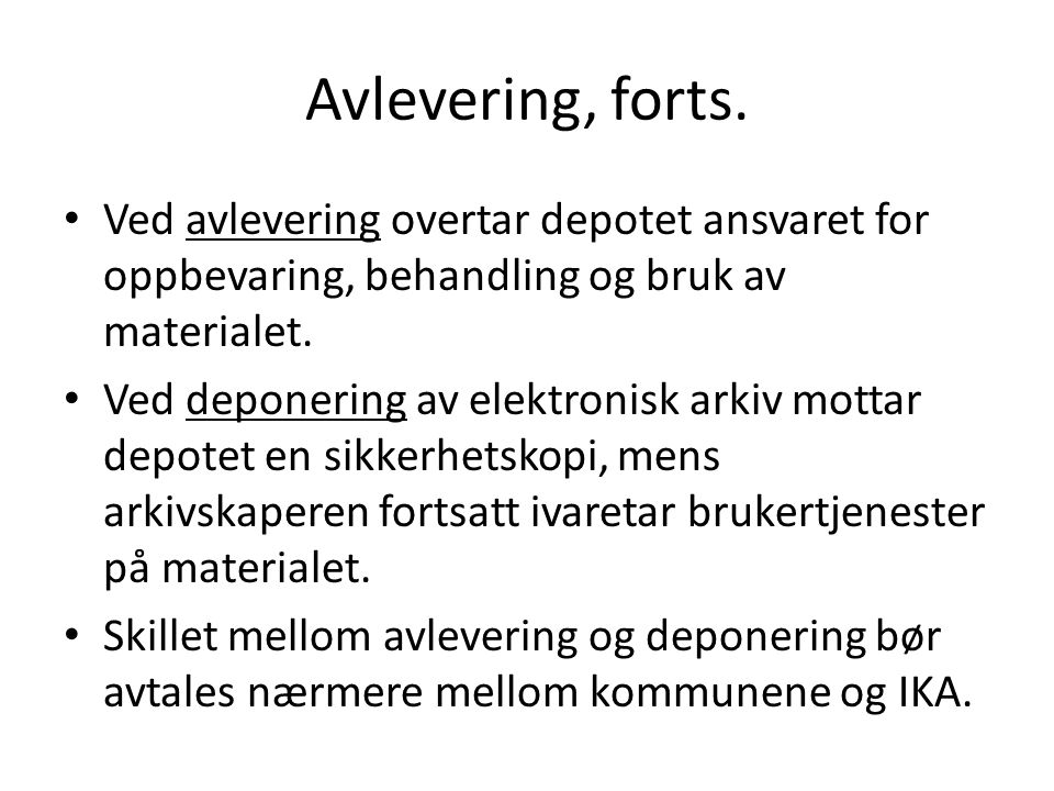 Avlevering, forts. Ved avlevering overtar depotet ansvaret for oppbevaring, behandling og bruk av materialet.
