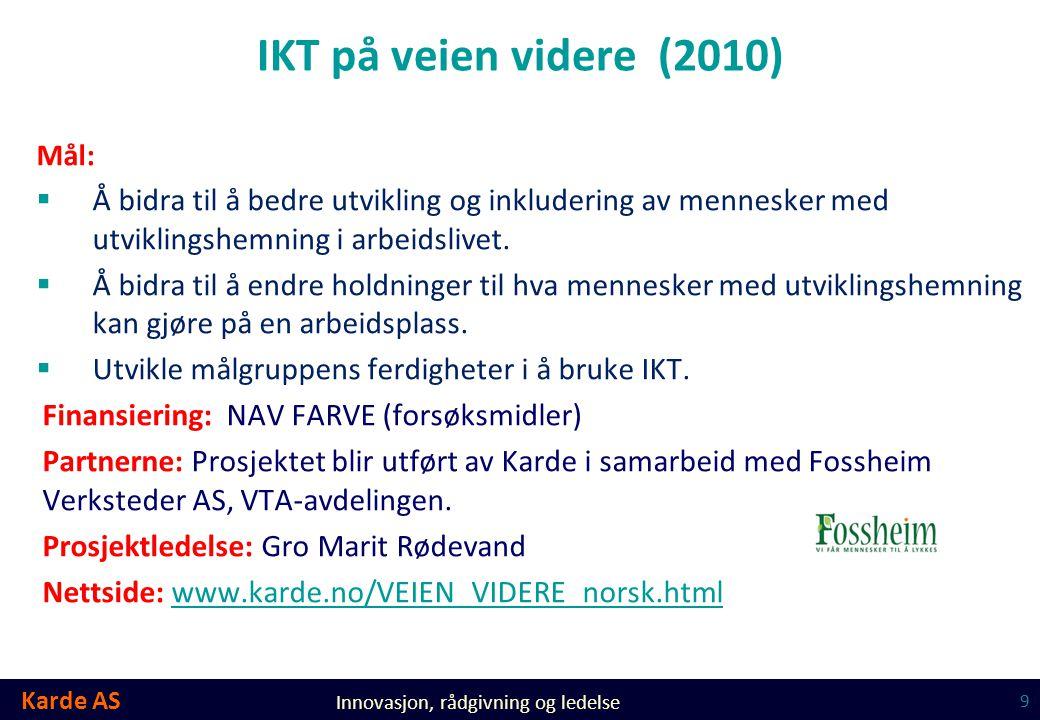 IKT på veien videre (2010) Mål: Å bidra til å bedre utvikling og inkludering av mennesker med utviklingshemning i arbeidslivet.