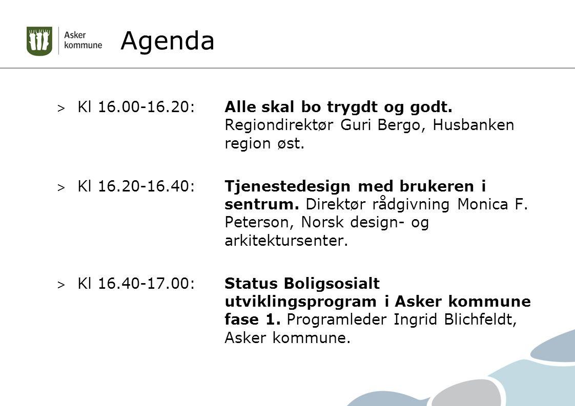 Agenda Kl 16.00-16.20: Alle skal bo trygdt og godt. Regiondirektør Guri Bergo, Husbanken region øst.