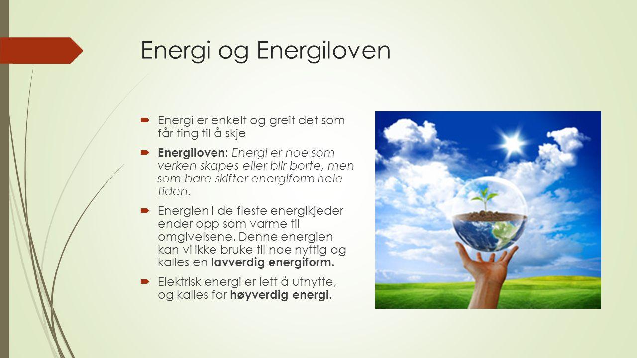 Energi og Energiloven Energi er enkelt og greit det som får ting til å skje.