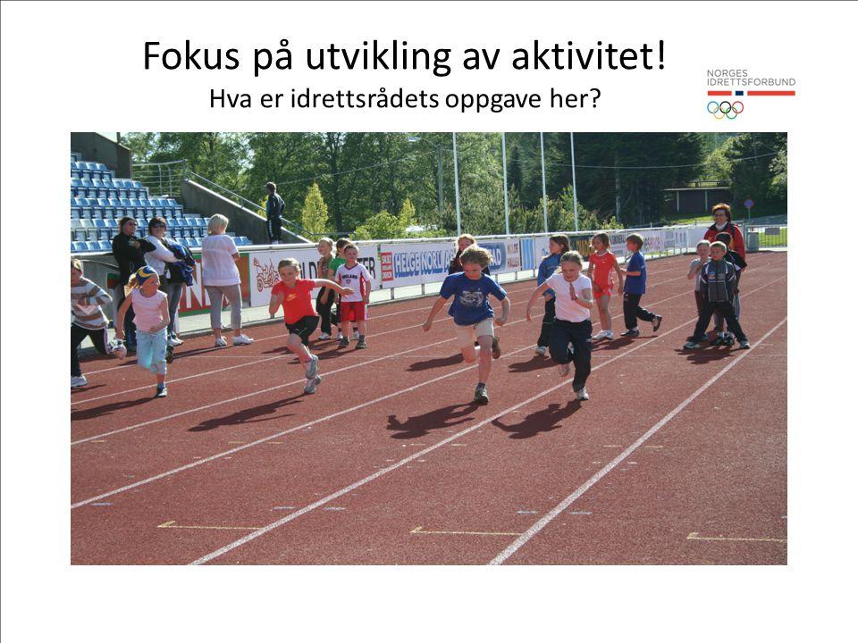 Fokus på utvikling av aktivitet! Hva er idrettsrådets oppgave her