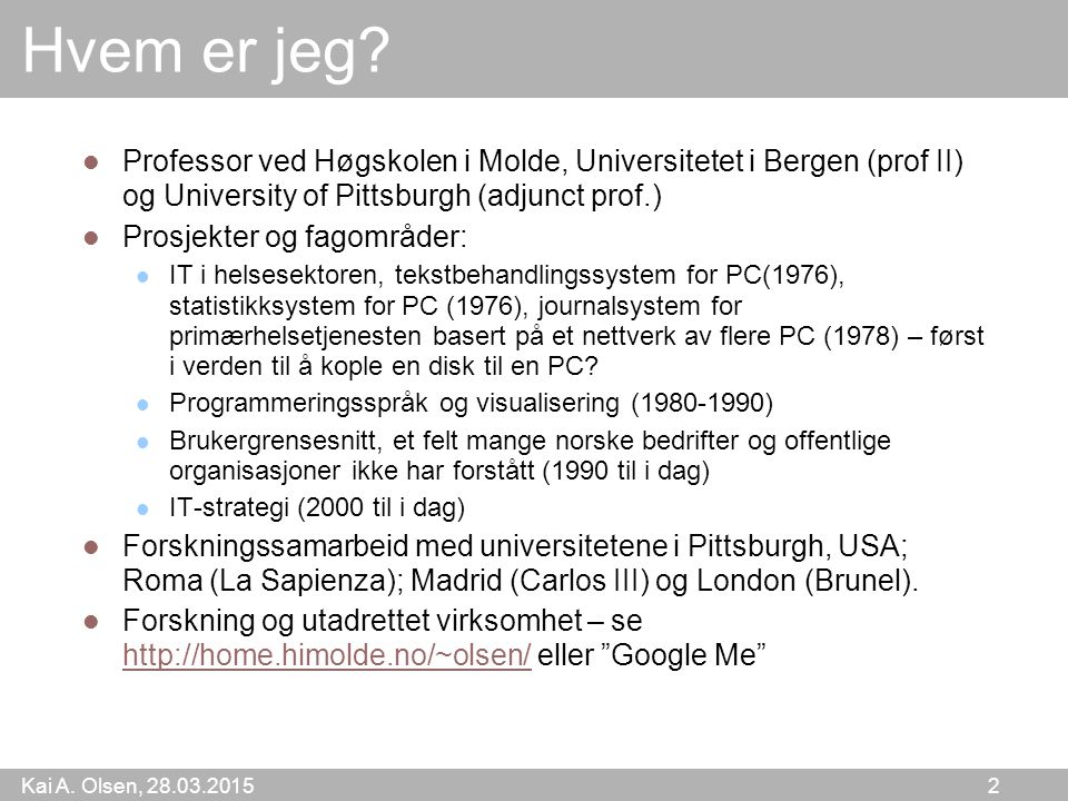 Hvem er jeg Professor ved Høgskolen i Molde, Universitetet i Bergen (prof II) og University of Pittsburgh (adjunct prof.)