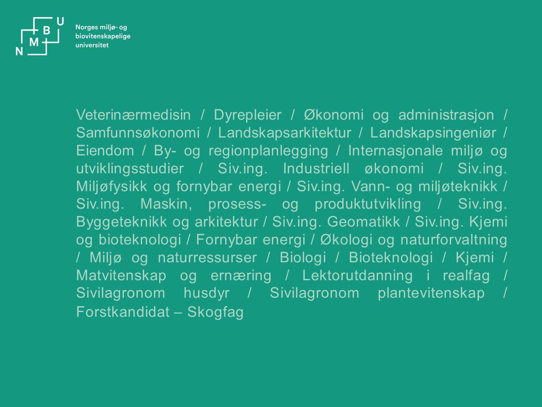 Veterinærmedisin / Dyrepleier / Økonomi og administrasjon / Samfunnsøkonomi / Landskapsarkitektur / Landskapsingeniør / Eiendom / By- og regionplanlegging / Internasjonale miljø og utviklingsstudier / Siv.ing.