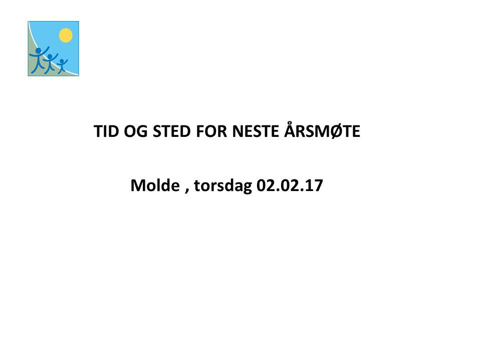 TID OG STED FOR NESTE ÅRSMØTE Molde , torsdag 02.02.17