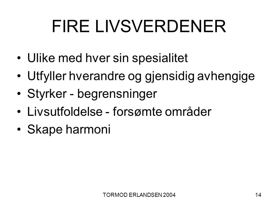 FIRE LIVSVERDENER Ulike med hver sin spesialitet