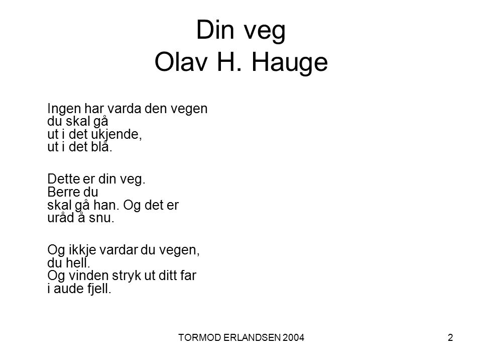 Din veg Olav H. Hauge Ingen har varda den vegen du skal gå ut i det ukjende, ut i det blå.