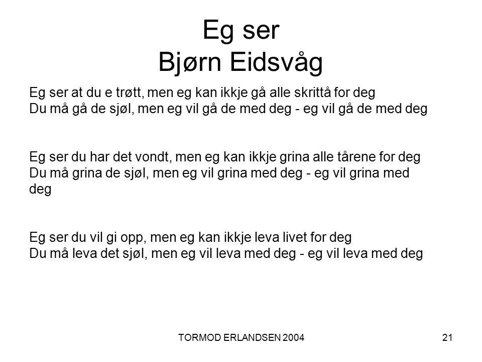 Eg ser Bjørn Eidsvåg Eg ser at du e trøtt, men eg kan ikkje gå alle skrittå for deg.