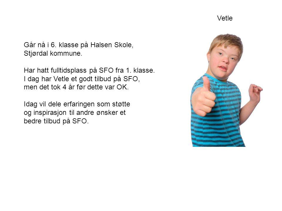 Vetle Går nå i 6. klasse på Halsen Skole, Stjørdal kommune. Har hatt fulltidsplass på SFO fra 1. klasse.