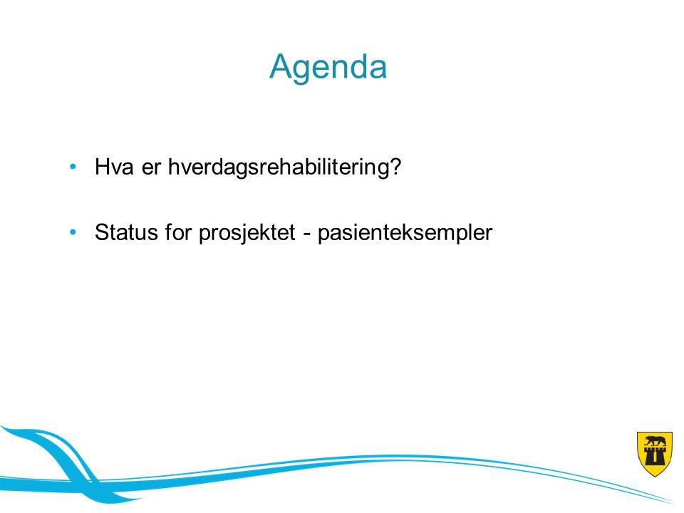 Agenda Hva er hverdagsrehabilitering
