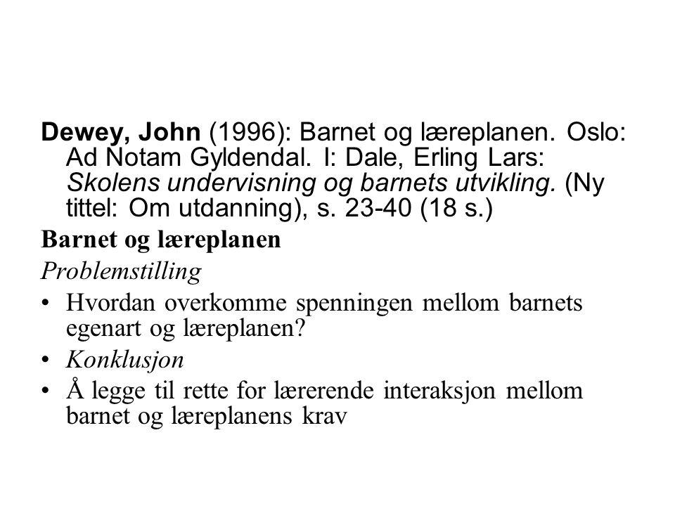 Dewey, John (1996): Barnet og læreplanen. Oslo: Ad Notam Gyldendal