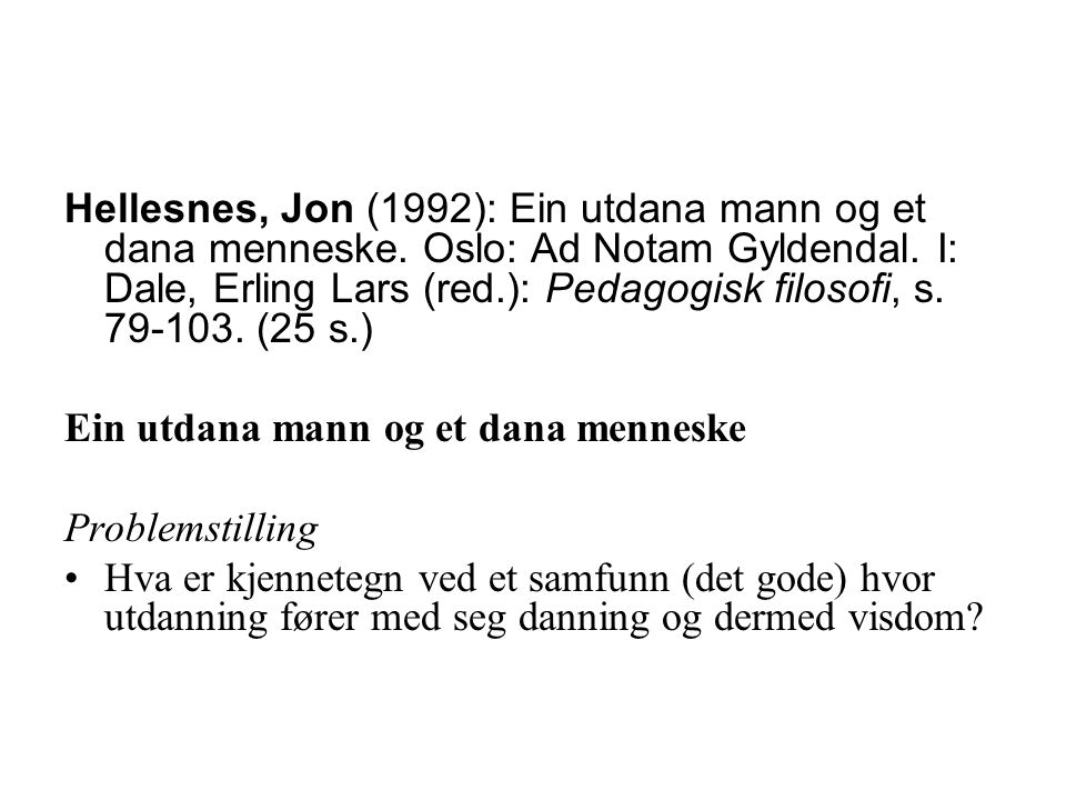 Hellesnes, Jon (1992): Ein utdana mann og et dana menneske