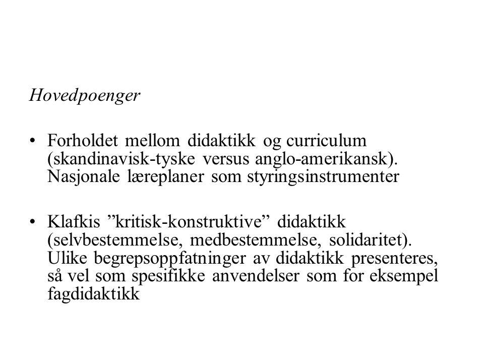 Hovedpoenger Forholdet mellom didaktikk og curriculum (skandinavisk-tyske versus anglo-amerikansk). Nasjonale læreplaner som styringsinstrumenter.