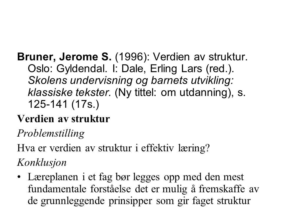 Bruner, Jerome S. (1996): Verdien av struktur. Oslo: Gyldendal