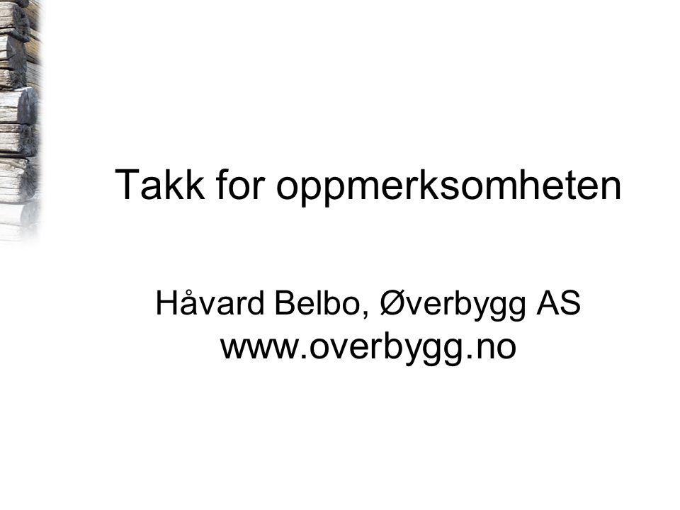 Takk for oppmerksomheten Håvard Belbo, Øverbygg AS www.overbygg.no