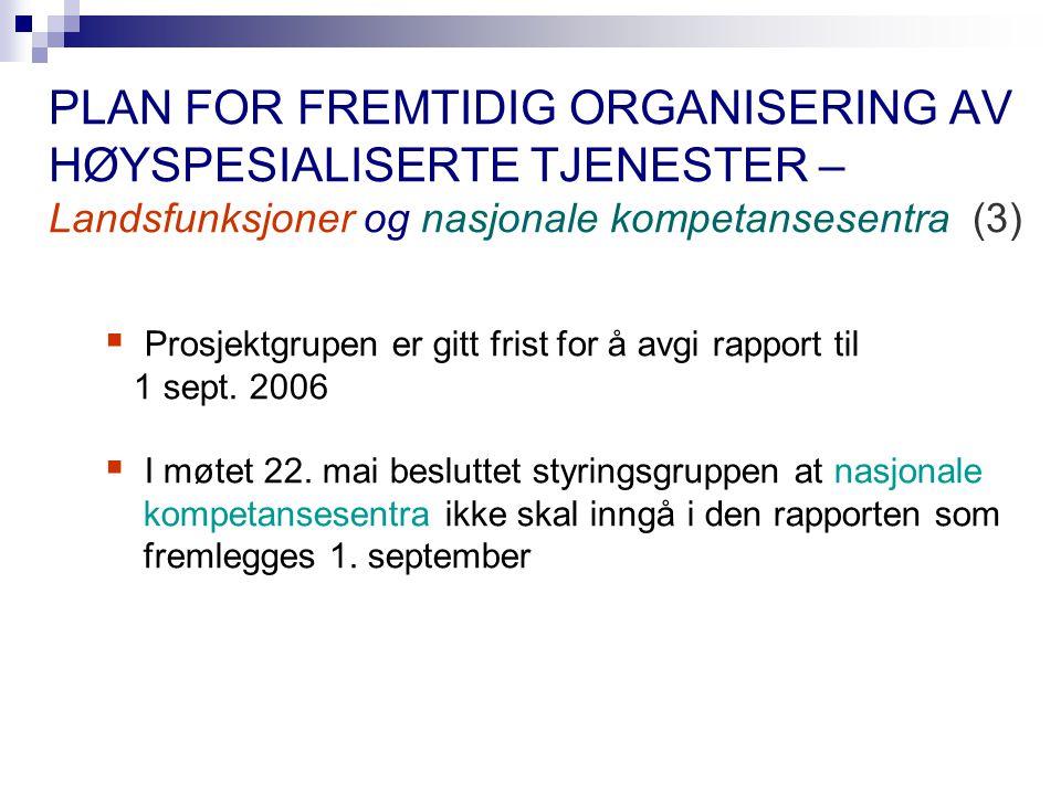 PLAN FOR FREMTIDIG ORGANISERING AV HØYSPESIALISERTE TJENESTER – Landsfunksjoner og nasjonale kompetansesentra (3)