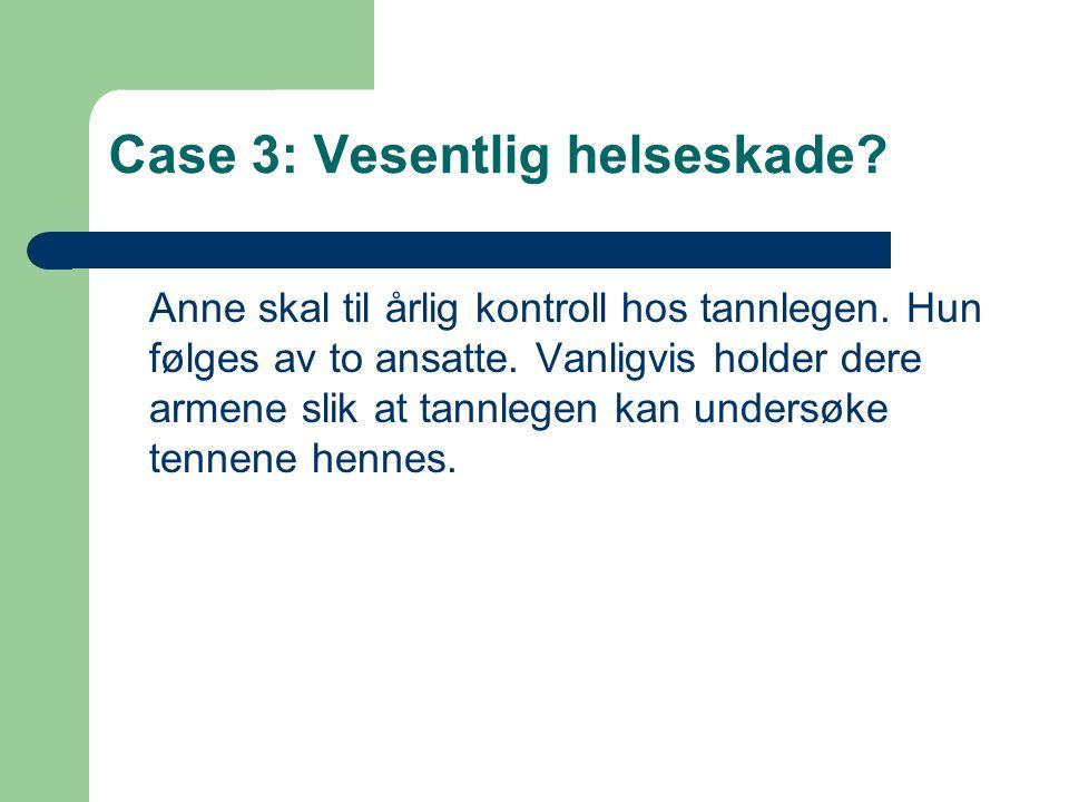 Case 3: Vesentlig helseskade