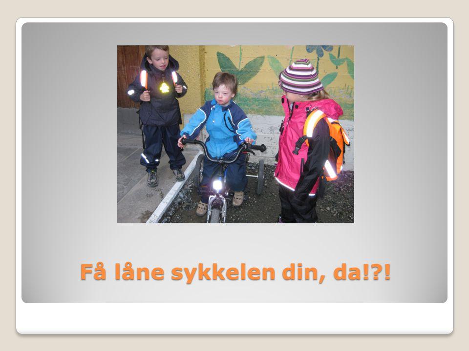 Få låne sykkelen din, da! !