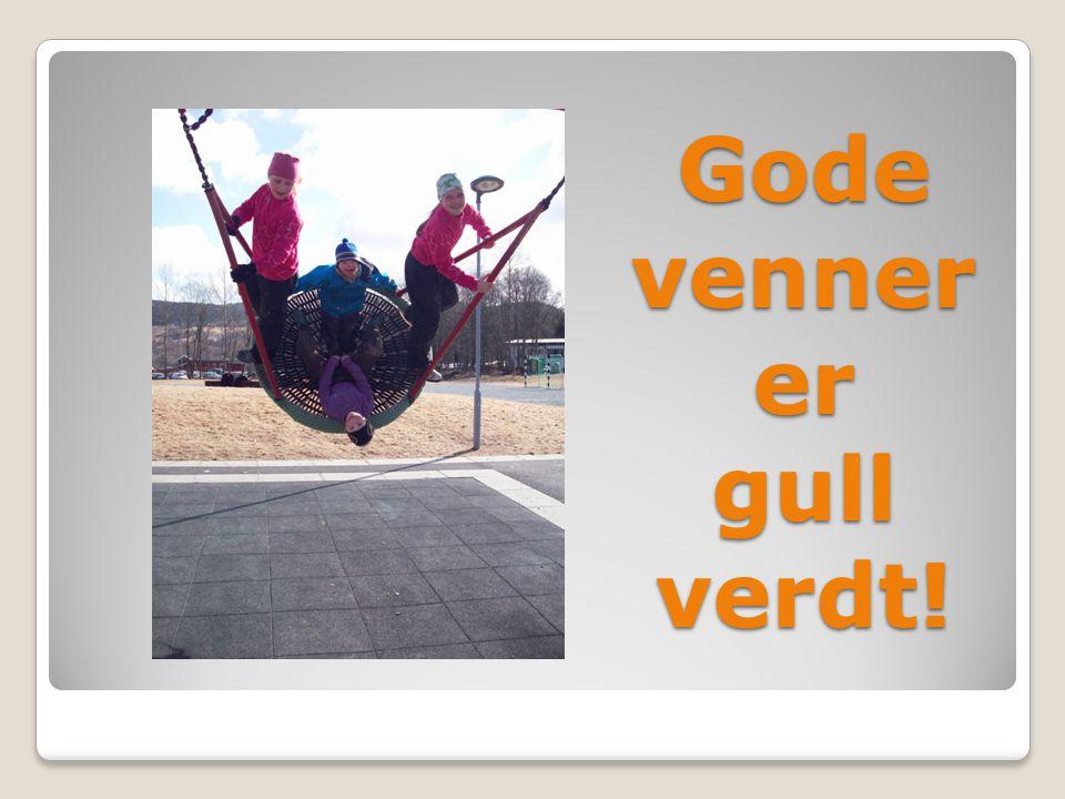 Gode venner er gull verdt!