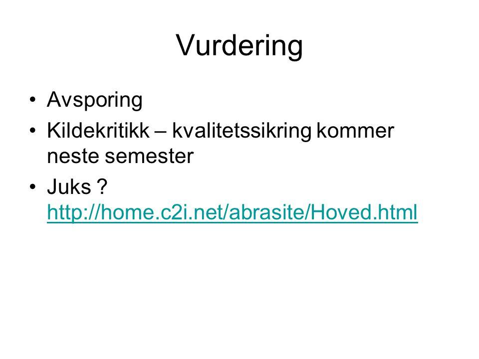 Vurdering Avsporing. Kildekritikk – kvalitetssikring kommer neste semester. Juks http://home.c2i.net/abrasite/Hoved.html.
