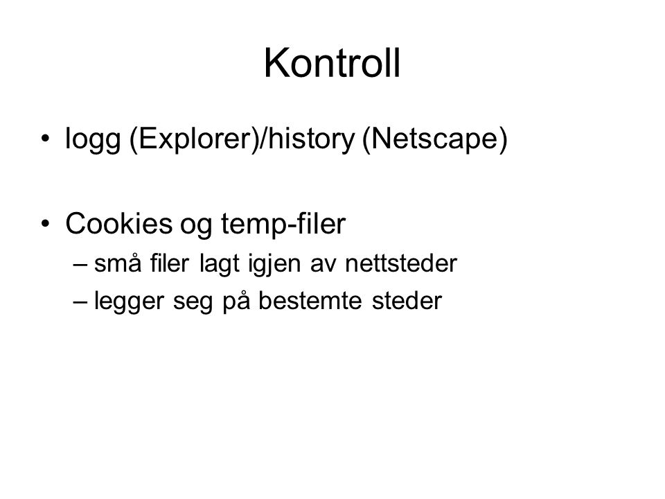Kontroll logg (Explorer)/history (Netscape) Cookies og temp-filer