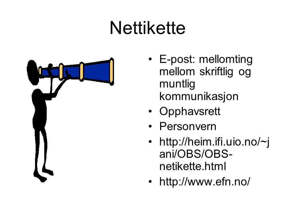 Nettikette E-post: mellomting mellom skriftlig og muntlig kommunikasjon. Opphavsrett. Personvern.