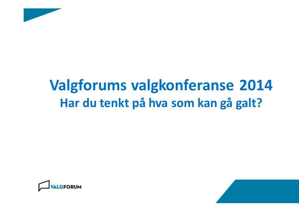 Valgforums valgkonferanse 2014 Har du tenkt på hva som kan gå galt