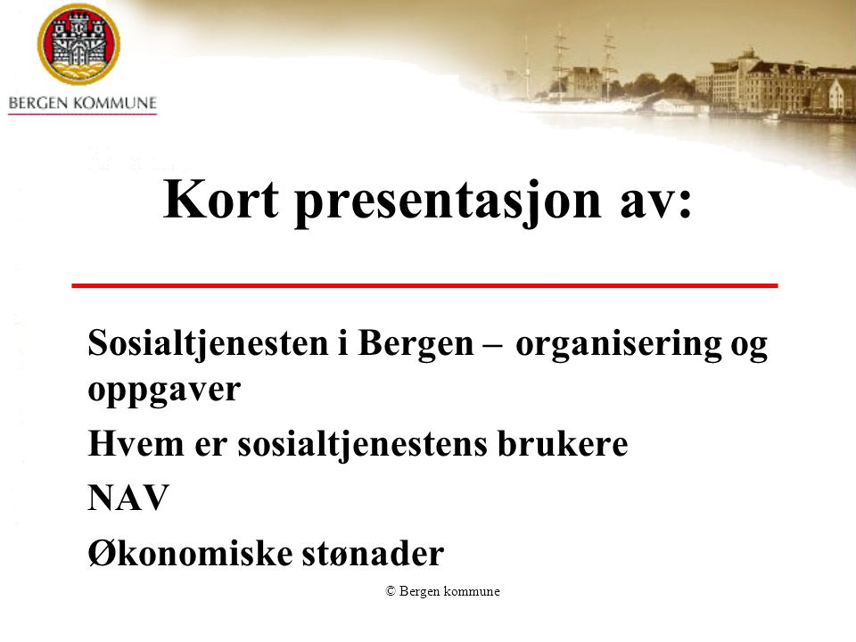 Kort presentasjon av: Sosialtjenesten i Bergen – organisering og oppgaver. Hvem er sosialtjenestens brukere.