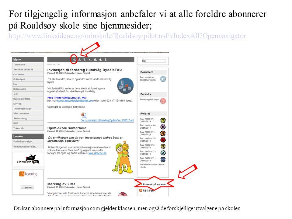 For tilgjengelig informasjon anbefaler vi at alle foreldre abonnerer på Roaldsøy skole sine hjemmesider; http://www.linksidene.no/minskole/Roaldsoy/pilot.nsf/vIndexAll Opennavigator