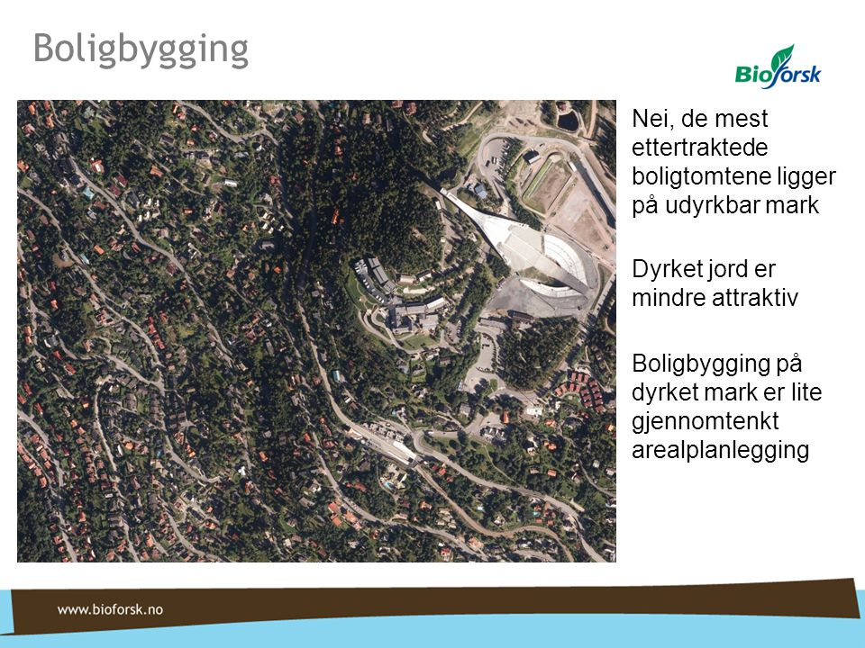 Boligbygging Nei, de mest ettertraktede boligtomtene ligger på udyrkbar mark. Dyrket jord er mindre attraktiv.