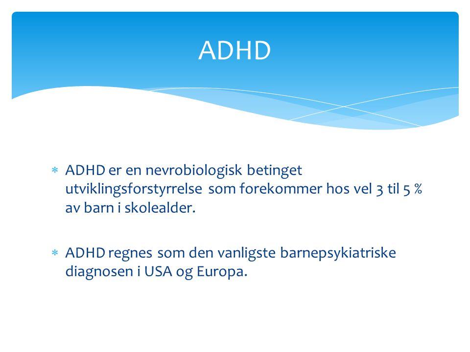 ADHD ADHD er en nevrobiologisk betinget utviklingsforstyrrelse som forekommer hos vel 3 til 5 % av barn i skolealder.