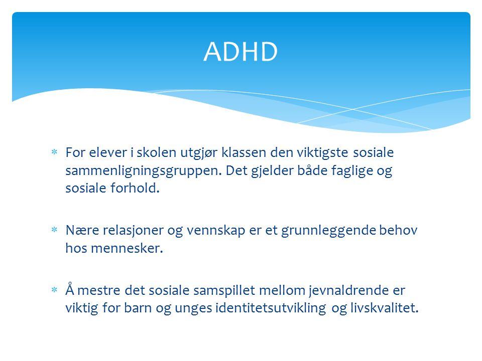 ADHD For elever i skolen utgjør klassen den viktigste sosiale sammenligningsgruppen. Det gjelder både faglige og sosiale forhold.