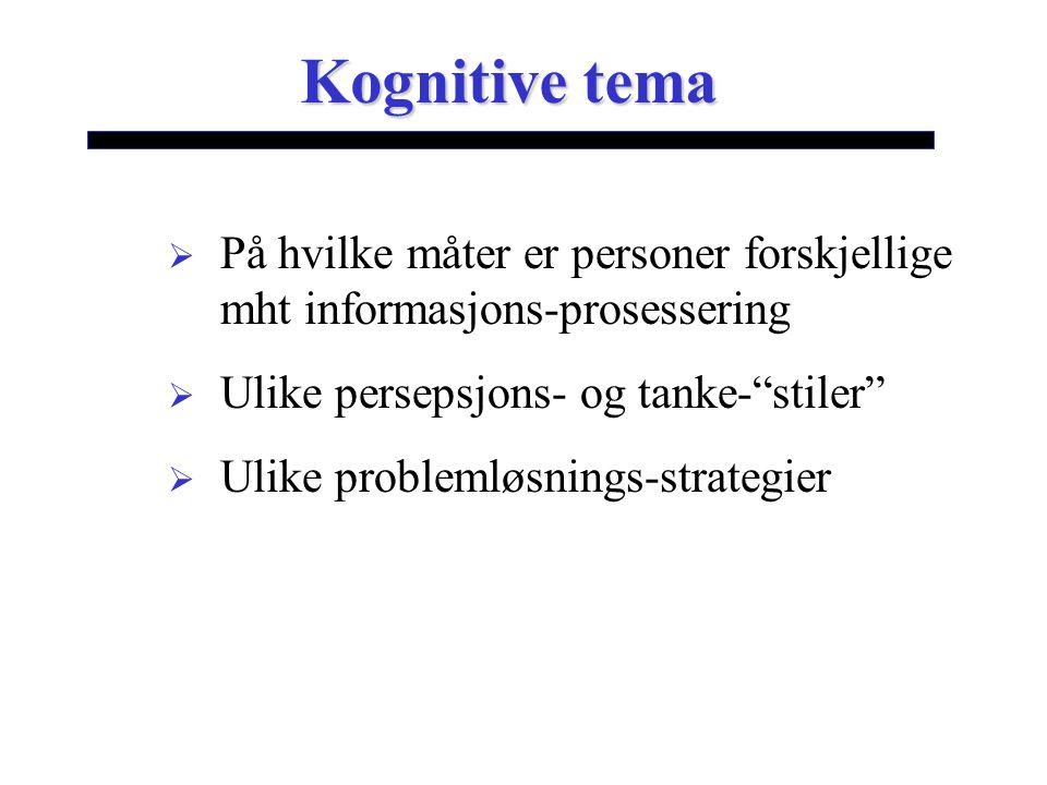 Kognitive tema På hvilke måter er personer forskjellige mht informasjons-prosessering. Ulike persepsjons- og tanke- stiler