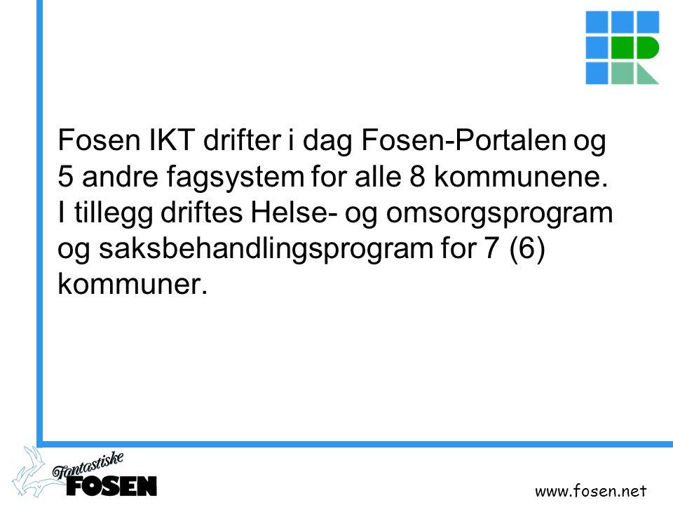 Fosen IKT drifter i dag Fosen-Portalen og 5 andre fagsystem for alle 8 kommunene. I tillegg driftes Helse- og omsorgsprogram og saksbehandlingsprogram for 7 (6) kommuner.