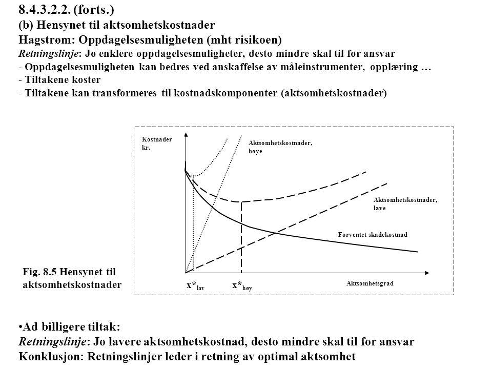 8.4.3.2.2. (forts.) (b) Hensynet til aktsomhetskostnader Hagstrøm: Oppdagelsesmuligheten (mht risikoen) Retningslinje: Jo enklere oppdagelsesmuligheter, desto mindre skal til for ansvar - Oppdagelsesmuligheten kan bedres ved anskaffelse av måleinstrumenter, opplæring … - Tiltakene koster - Tiltakene kan transformeres til kostnadskomponenter (aktsomhetskostnader)