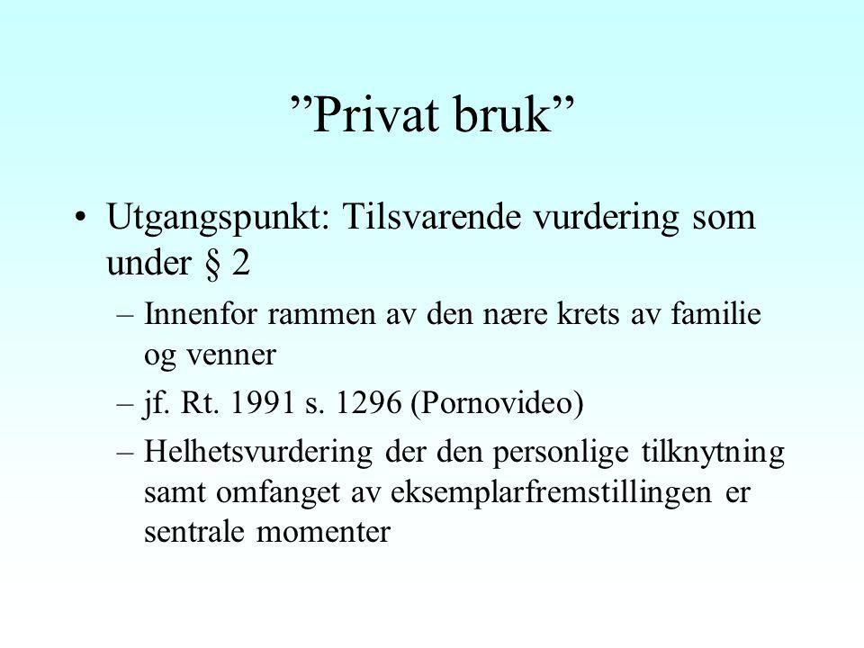 Privat bruk Utgangspunkt: Tilsvarende vurdering som under § 2
