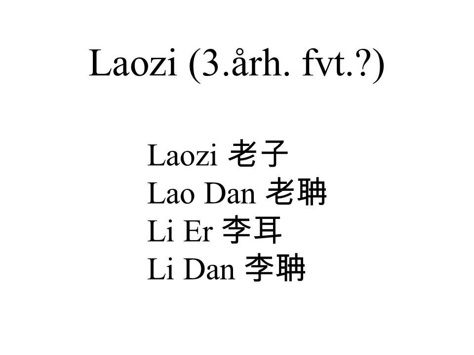 Laozi (3.årh. fvt. ) Laozi 老子 Lao Dan 老聃 Li Er 李耳 Li Dan 李聃